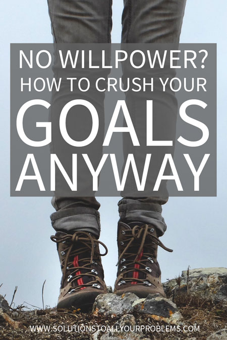 How to reach your life goals and get to where you want to be even if you feel like you have no willpower.