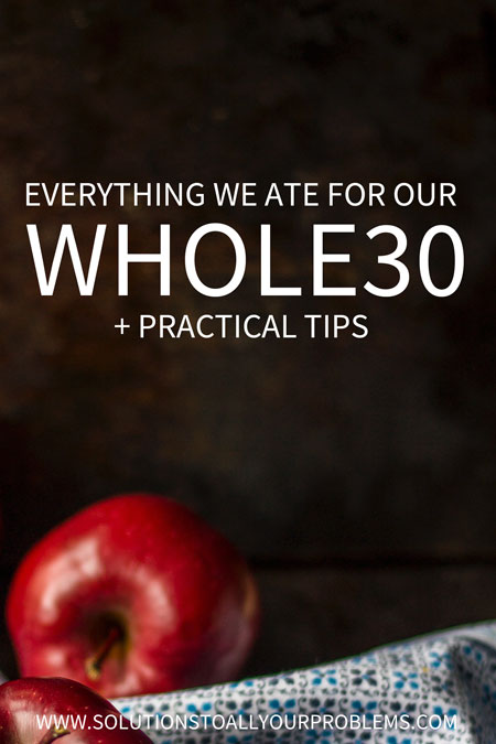 Looking for Whole 30 recipes? Check out this list of everything we ate and drank during our Whole 30 challenge + practical tips for how to pull it off.