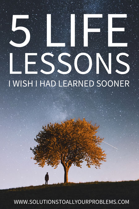 These five important life lessons have been so amazingly helpful I only wish I had learned them sooner!