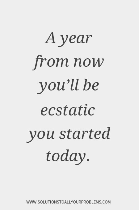 Motivational Quotes || A year from now you'll be ecstatic you started today.