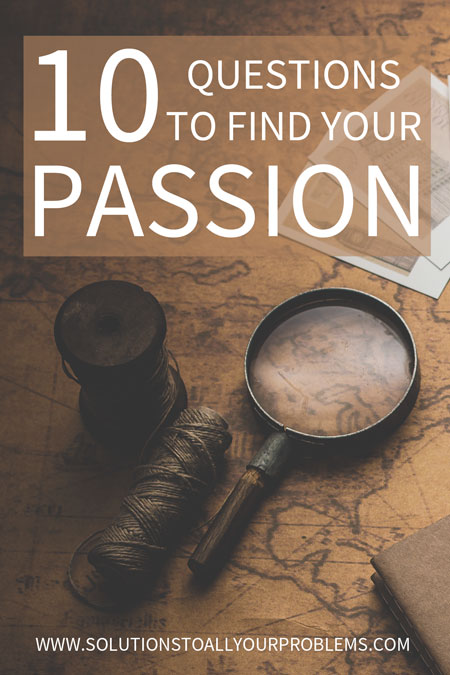 Want to know how to find your passion? The quickest way is to ask these 10 questions...