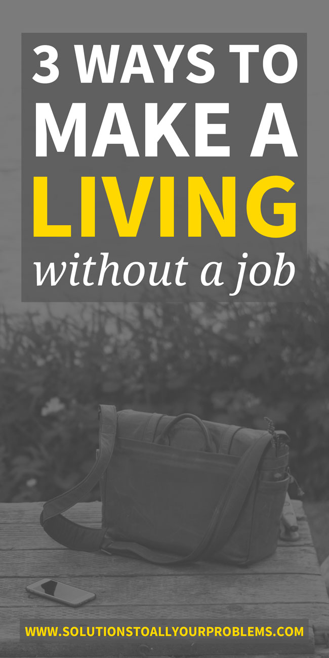 Sick of your job and tired of following the traditional career paths? Check out this article describing three ways to make a living without a job!