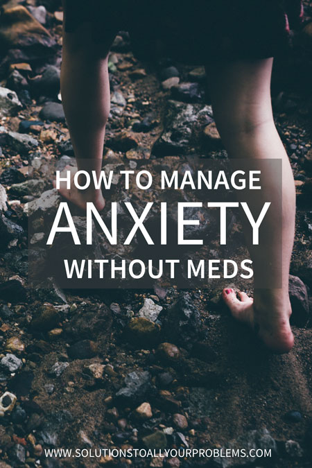 How to manage anxiety without meds from someone who has been there.