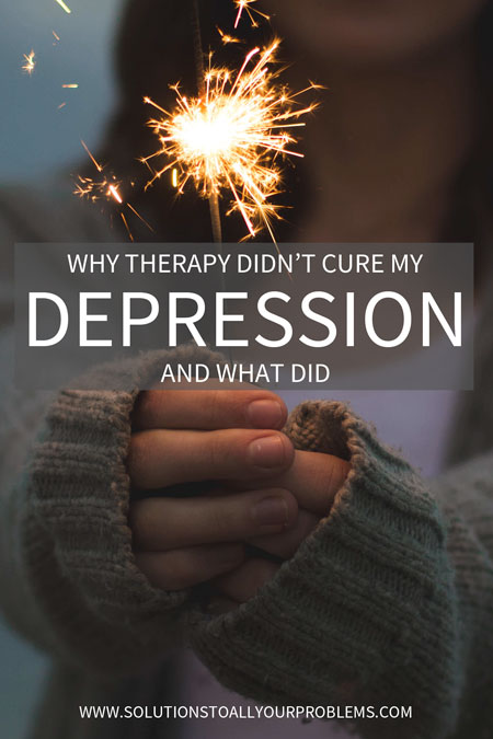Talk therapy didn't cure my depression. In hindsight, I understand why and what I needed to do to overcome depression instead.