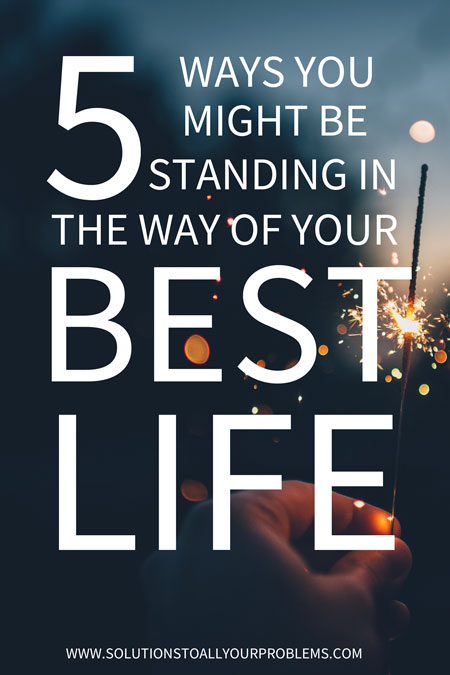 Check out these tips for how to live your best life! 5 ways you might be engaging in self sabotage. I only know because I've done them all. ;)
