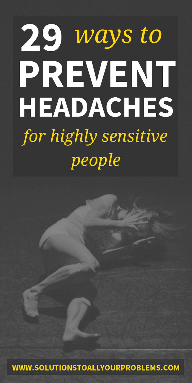 Are you a highly sensitive person who gets frequent headaches? Me too! Here are 29 ways to prevent headaches and feel better. :)
