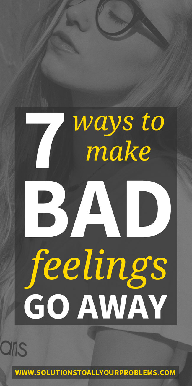 Just need a break from bad feelings? Here are seven tactics I use to stop feeling bad.