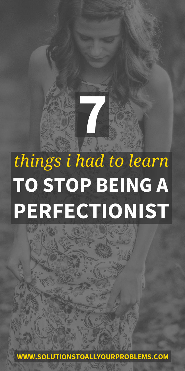 Overcoming perfectionism has been one of the best things that ever happened to me. Here are 7 things I had to learn before I was ready to stop being a perfectionist.