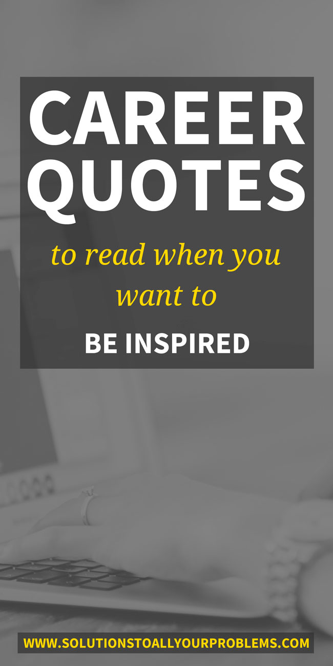 Career Quotes To Read When You Want To Be Inspired! This is a collection of my favorite inspirational and motivational career quotes that have kept me going through a career change. :)