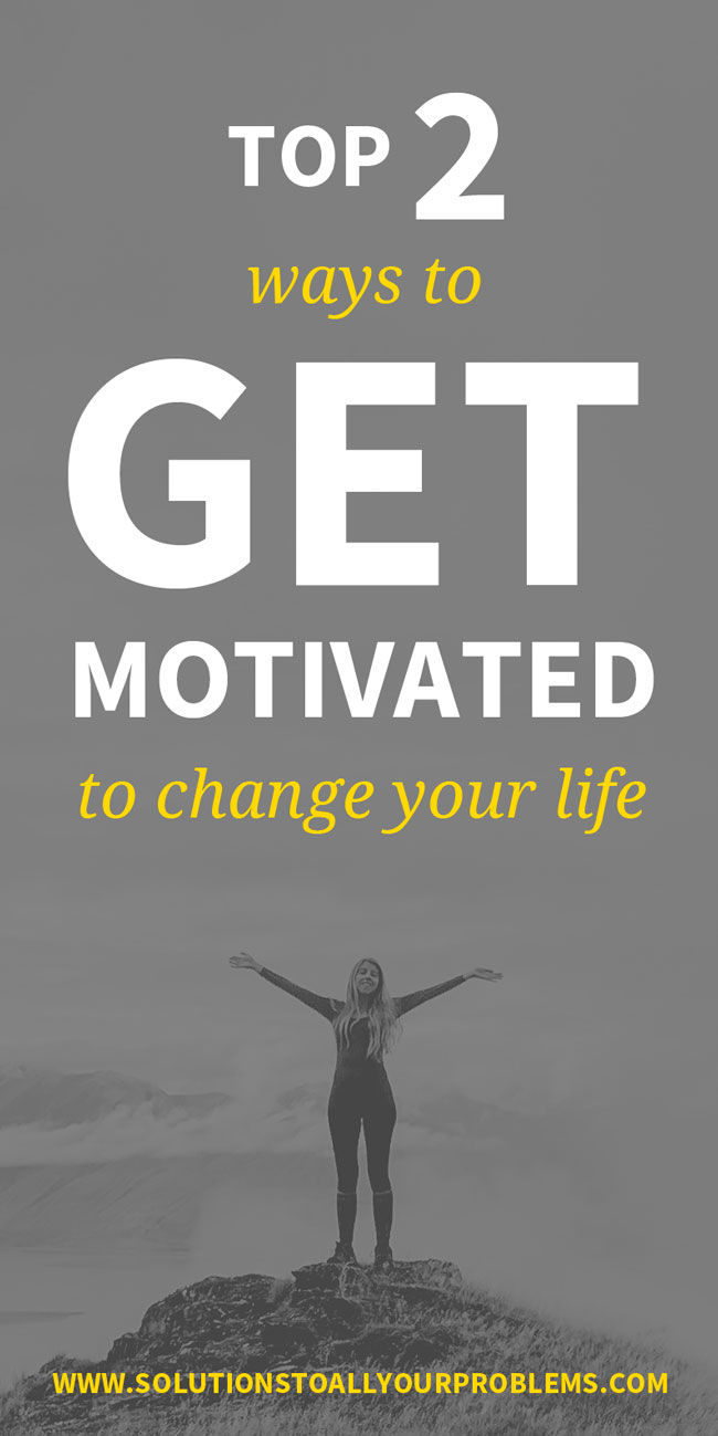 Ways to get motivated to change your life!