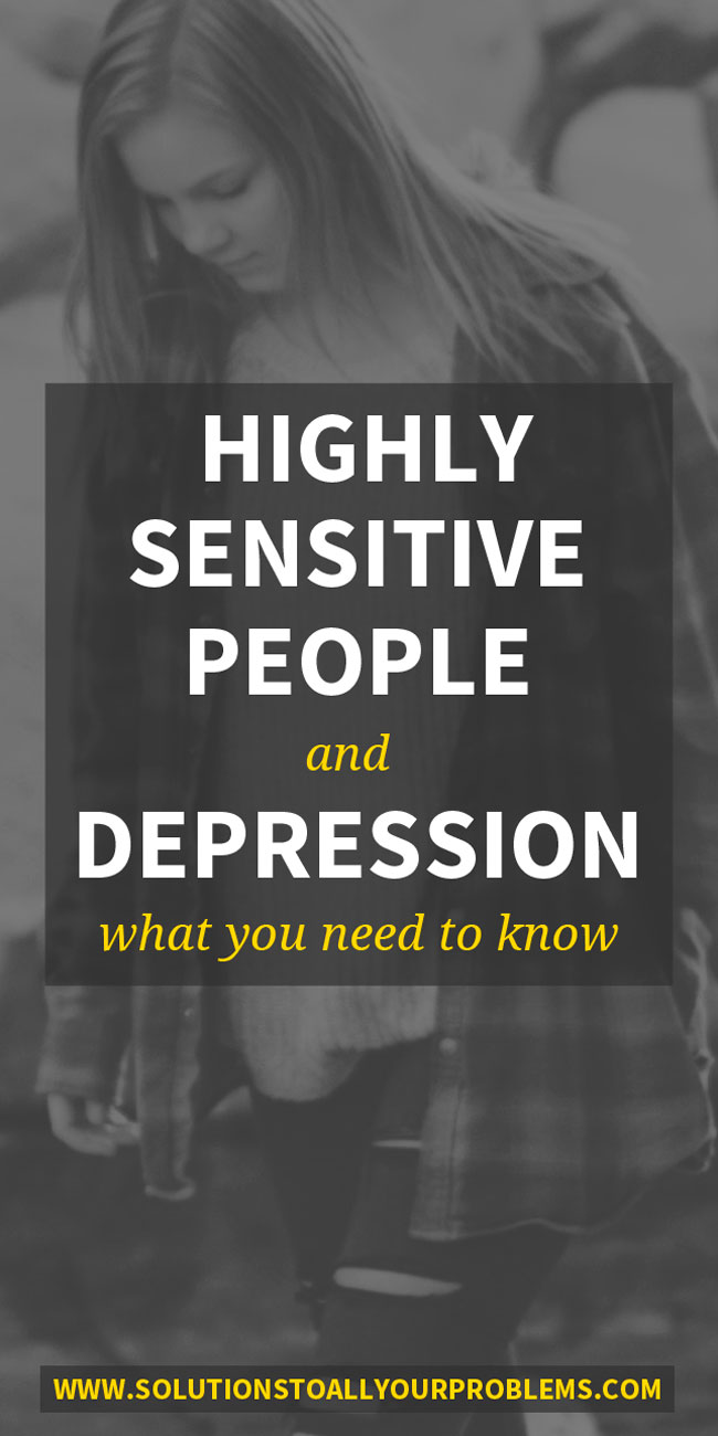 Highly Sensitive People And Depression - why do HSPs get depressed, how to tell when an HSP is depressed, and what an HSP needs to recover from depression.