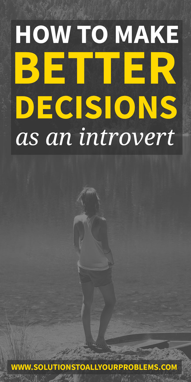 How To Make Better Decisions As An Introvert - this advice will keep you from screwing up your life! ;)