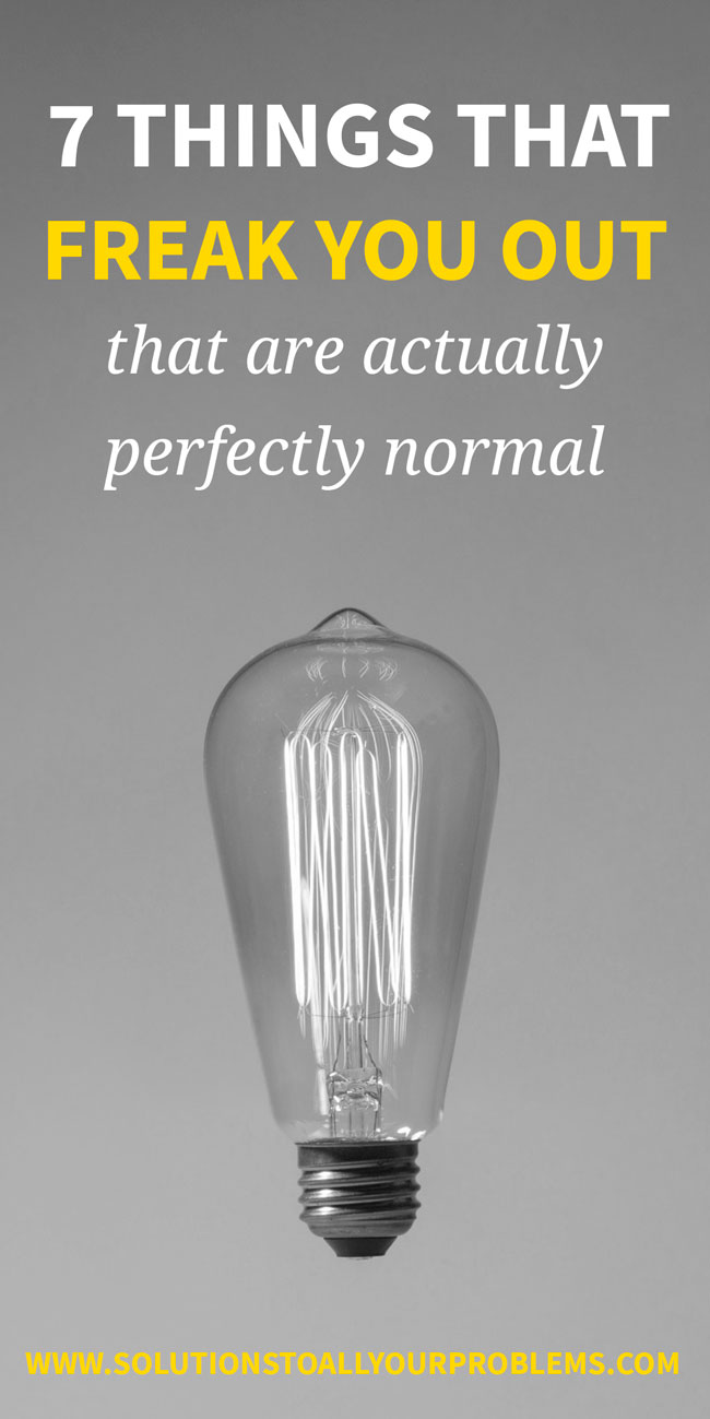 7 Things That Freak You Out That Are Actually Perfectly Normal! :D
