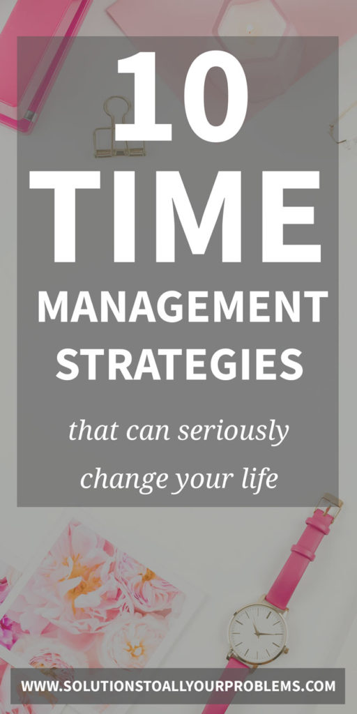 10 best time management strategies that have totally changed my life!