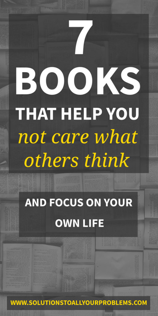 7 Books about not caring what others think - These books have taught me how to not let my fear of what others think hold me back and focus on my own life!
