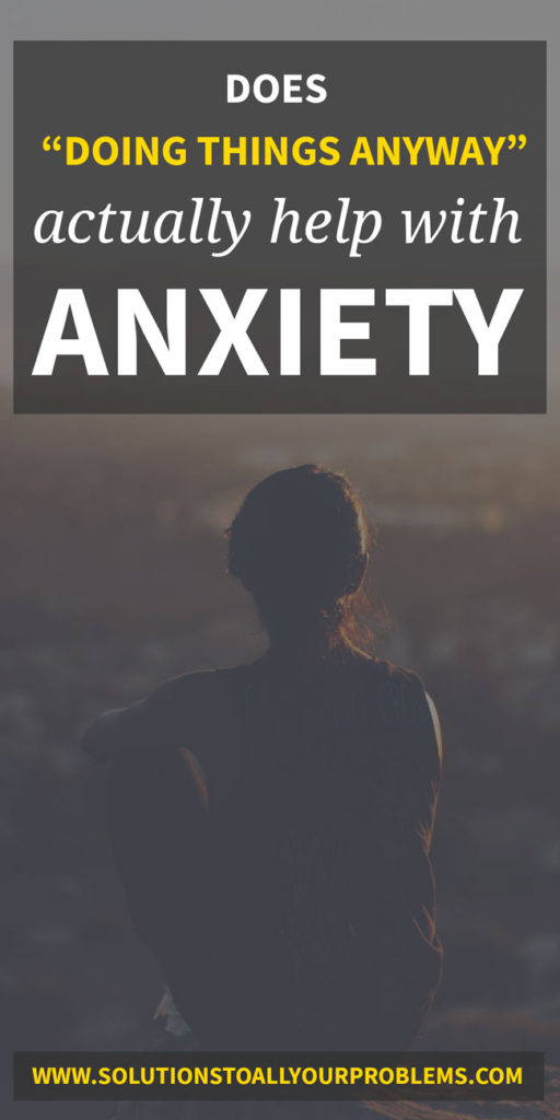 Face your fears.  Do things anyway.  Does this anxiety advice actually work?