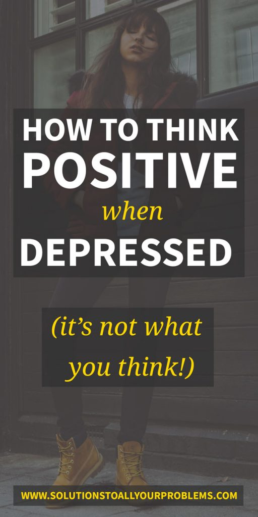 How to think positive when depressed written by someone who has been there...