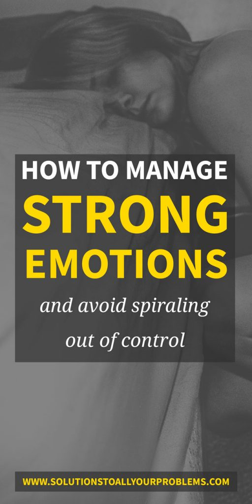 Strong emotions easily spiral out of control.  Here's how to manage strong emotions in seven steps.