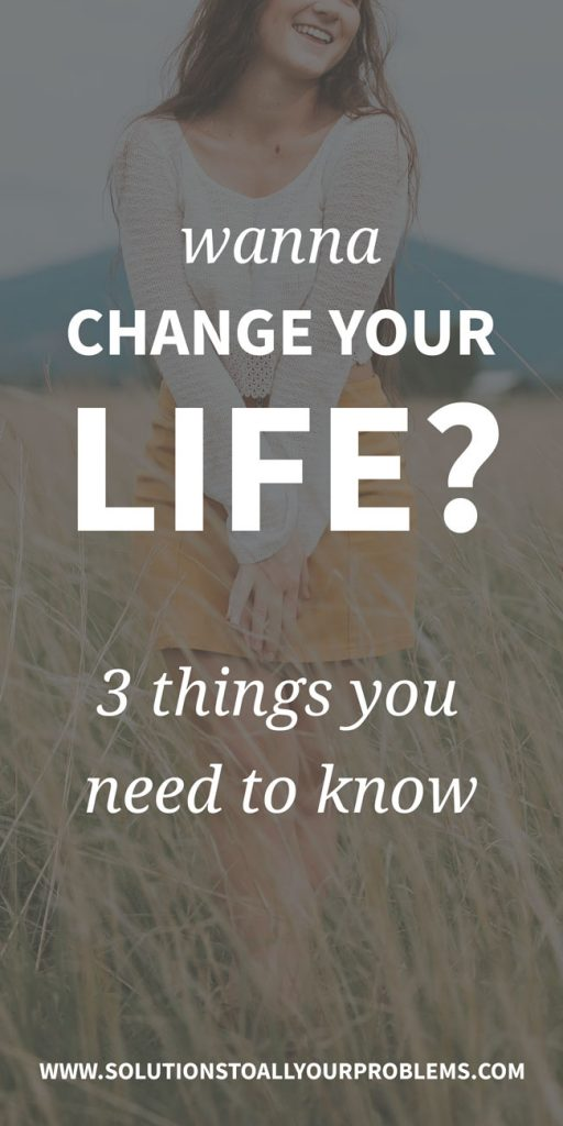 Changing your life can be tricky.  Here are 3 things I had to figure out before I could change mine...