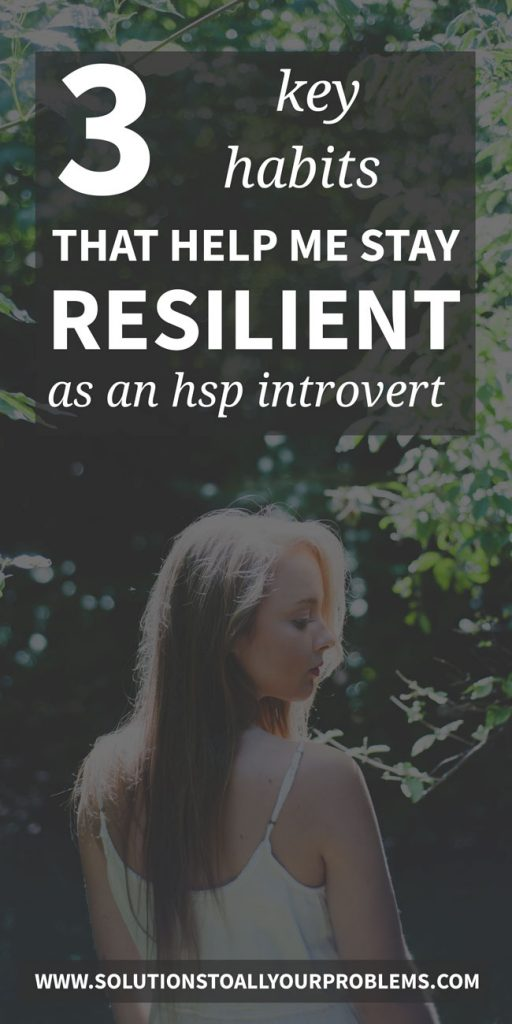 I'm a highly sensitive introvert and these three key habits have helped me stay resilient and not fall apart in times of stress...