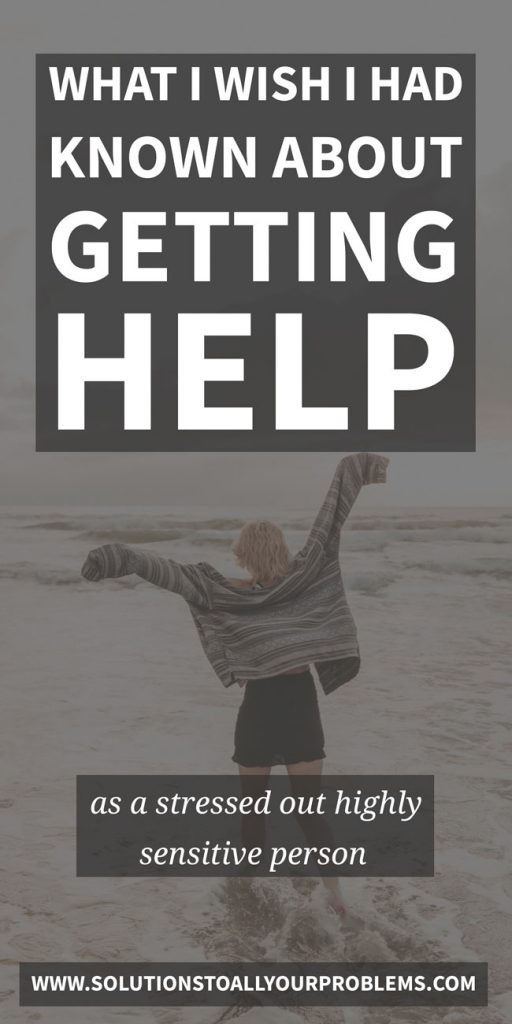 Here's what I wish I had known about getting help when I was a stressed out highly sensitive person really struggling...