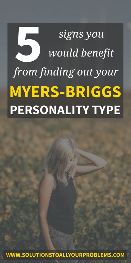 If ANY of these 5 signs sound like you, you would benefit from finding out your Myers Briggs personality type!