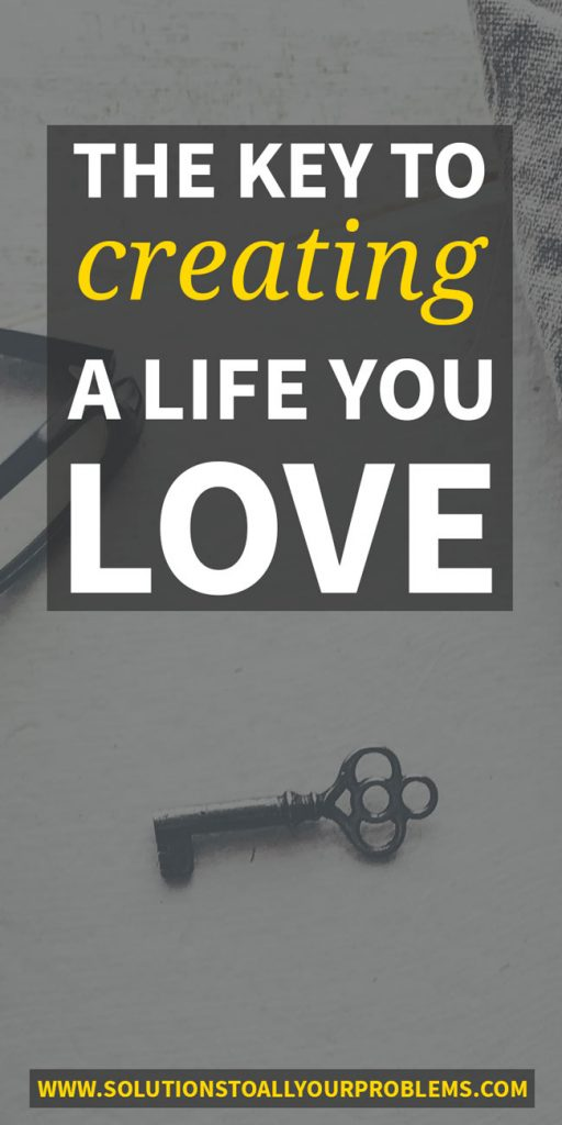 The simple key to creating a life you love...