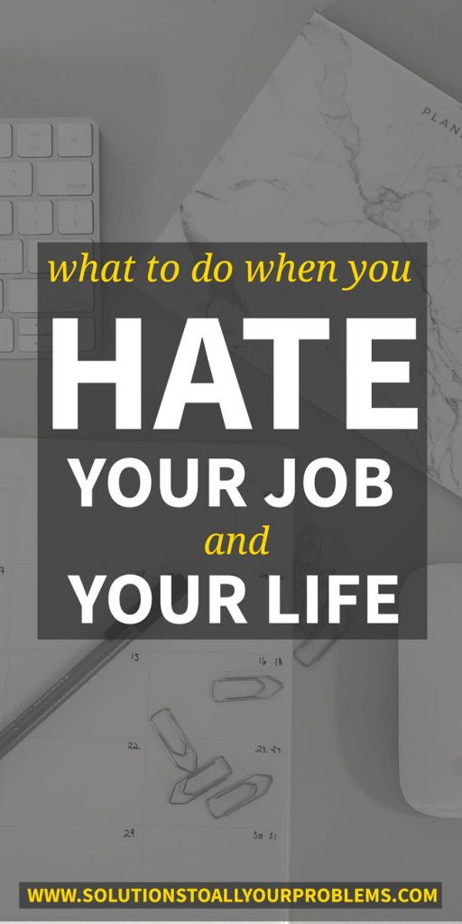 I hate my job and my life! Sound like you? Here's some guidance from someone who's been there...